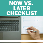 Checklist: To Do Now vs. Later