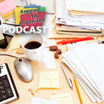 Podcast 167: Five Organizing Challenges and How to Overcome Them - Part 1