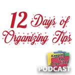 Podcast 198: The 12 Days of Organizing Tips - Part 2